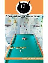 Thirteen Ball! The Billiards Game (Games For Better Living)
