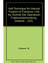 Die AO-Technik der operativen Frakturenbehandlung/ ASIF-Technique for Internal Fixation of Fractures
