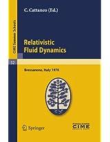 Relativistic Fluid Dynamics: Lectures given at a Summer School of the Centro Internazionale Matematico Estivo (C.I.M.E.) held in Bressanone (Bolzano), Italy, June 7-16, 1970 (C.I.M.E. Summer Schools)