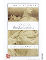 Ficciones fundacionales/ Fundamental Fictions: Las novelas nacionales de America Latina