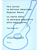The Lyrics in African American Popular Music: Proceedings of Metz (September 29th-30th, 2000) = Le Texte Dans la Musique Populaire Afro-Amaericaine: ... International de Metz (29-30 Septembre 2000)