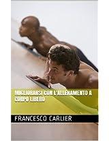 Migliorarsi con l'allenamento a corpo libero (Italian Edition)