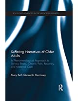 Suffering Narratives of Older Adults: A Phenomenological Approach to Serious Illness, Chronic Pain, Recovery and Maternal Care (Routledge Advances in the Medical Humanities)