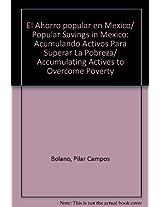 El Ahorro popular en Mexico/ Popular Savings in Mexico: Acumulando Activos Para Superar La Pobreza/ Accumulating Actives to Overcome Poverty