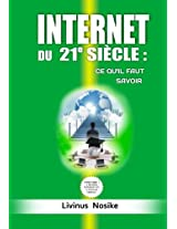 INTERNET DU 21e SIÈCLE: CE QU'IL FAUT SAVOIR (French Edition)