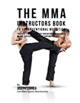The Mma Instructors Book to Unconventional Nutrition: Teach Your Students How to Boost Their Resting Metabolic Rate to Enhance Their Performance Without Supplements or Pills