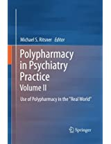 Polypharmacy in Psychiatry Practice, Volume II: Use of Polypharmacy in the