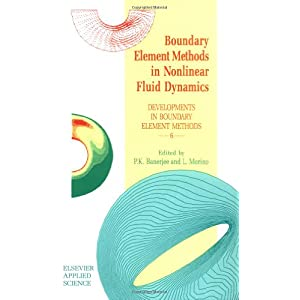 【クリックでお店のこの商品のページへ】Boundary Element Methods in Nonlinear Fluid Dynamics: Developments in boundary element methods - 6: P.K. Banerjee, L. Morino: 洋書