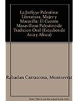 La jrefiyye palestina / The Palestinian jrefiyye: Literatura, Mujer Y Maravilla / Literature, Women and Wonder (Estudios De Asia Y Africa)