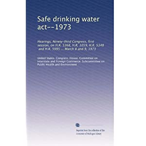 【クリックでお店のこの商品のページへ】Safe drinking water act--1973: Hearings, Ninety-third Congress, first session, on H.R. 5368, H.R. 1059, H.R. 5348, and H.R. 5995 ... March 8 and 9, 1973: United States. Congress. House. Committee on Interstate and Foreign Commerce. Subcommittee on Pu