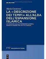 La descrizione dei tempi all'alba dell'espansione islamica: Un'indagine Sulla Storiografia Greca, Siriaca E Araba Fra VII E VIII Secolo (Millennium-Studien / Milennium Studies)