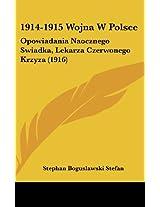 1914-1915 Wojna W Polsce: Opowiadania Naocznego Swiadka, Lekarza Czerwonego Krzyza