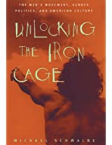 Unlocking the Iron Cage: Men's Movement, Gender Politics and American Culture