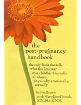 The Post-Pregnancy Handbook: The Only Book That Tells What the First Year After Childbirth Is Really All About---Physically, Emotionally, Sexually
