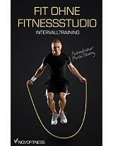 Fit ohne Fitnessstudio - Maximale Fettverbrennung mit Intervalltraining (German Edition)