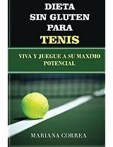 Dieta Sin Gluten Para Tenis: Viva Y Juegue a Su Maximo Potencial