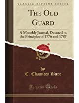 The Old Guard: A Monthly Journal, Devoted to the Principles of 1776 and 1787 (Classic Reprint)
