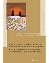 Migration, Intercultural Identities and Border Regions (19th and 20th Centuries) Migration, Identites Interculturelles et Espaces Frontaliers (XIXE et ... et Societe/Comparatism and Society)