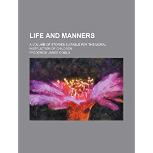 Life and Manners; A Volume of Stories Suitable for the Moral Instruction of Children