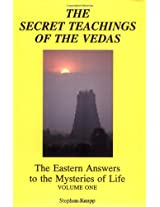 Secret Teachings of the Vedas: Eastern Answers to the Mysteries of Life: 001