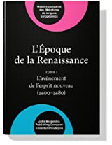 L'Epoque De La Renaissance (1400-1600): v. 7: Tome I: L'avenement De L'esprit Nouveau (1400-1480) (Comparative History of Literatures in European Languages)
