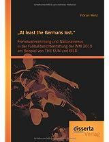 At Least the Germans Lost.: Fremdwahrnehmung Und Nationalismus in Der Fussballberichterstattung Der Wm 2010 Am Beispiel Von the Sun Und Bild