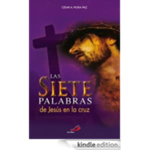 Las 7 palabras de Jesús en la cruz (Spanish Edition)