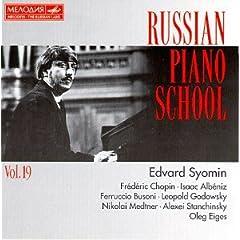 Russian Piano School: Edvard Syomin: Godowsky/Chopin/Stanchinsky/Medtner/Eiges/Albniz/Busoni