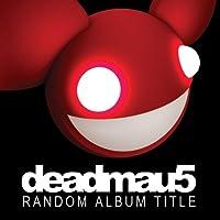 デッドマウス Deadmau5 Random Album