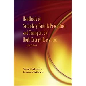 Handbook on Secondary Particle Production and Transport by High-Energy Heavy Ions Takashi Nakamura