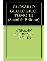 GLOSARIO GEOLÓGICO: TOMO III
