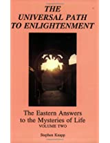 The Universal Path to Enlightenment: Eastern Answers to the Mysteries of Life: 002