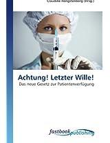 Achtung! Letzter Wille!: Das neue Gesetz zur Patientenverfügung