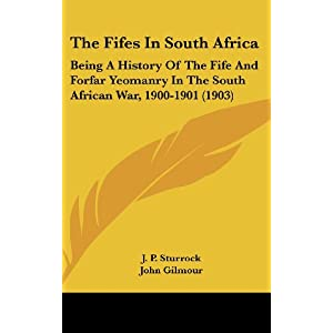 The Fifes in South Africa: Being a History of the Fife and Forfar Yeomanry in the South African War, 1900-1901 (1903)