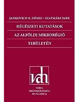Régészeti Kutatások Az Alföldi Mikrorégió Területén / Archaeological Investigations in the Microregion of the Great Hungarian Plain
