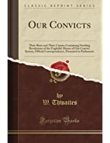 Our Convicts (Classic Reprint)