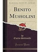 Benito Mussolini (Classic Reprint)