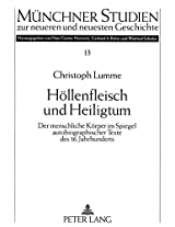 Hoellenfleisch Und Heiligtum: Der Menschliche Koerper Im Spiegel Autobiographischer Texte Des 16. Jahrhunderts (Muenchner Studien Zur Neueren Und Neuesten Geschichte)