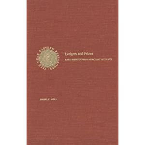 Ledgers and Prices: Early Mesopotamian Merchant Accounts (Near Eastern Researches Series) Daniel C. Snell