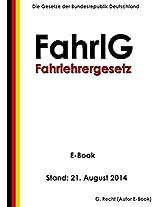 Gesetz über das Fahrlehrerwesen (Fahrlehrergesetz - FahrlG) - Stand: 21. August 2014 (German Edition)
