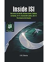 Inside ISI: The Story and Involvement of the ISI in Afghan Jihad, Taliban, Al-Qaeda, 9/11, Osama Bin Laden, 26/11 and the Future of Al-Qaeda