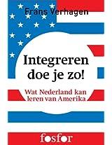 Integreren doe je zo: Wat Nederland kan leren van Amerika (Dutch Edition)