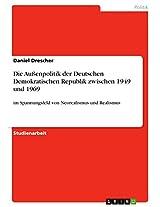 Die Außenpolitik der Deutschen Demokratischen Republik zwischen 1949 und 1969: im Spannungsfeld von Neorealismus und Realismus
