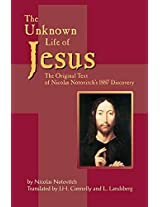 Unknown Life of Jesus: The Original Text of Nicolas Notovich's 1887 Discovery