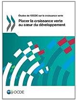 Etudes de L'Ocde Sur La Croissance Verte Placer La Croissance Verte Au C Ur Du Developpement