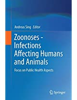 Zoonoses - Infections Affecting Humans and Animals: Focus on Public Health Aspects