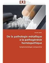 de La Pathologie Metallique a la Pathogenesie Homeopathique (Omn.Univ.Europ.)