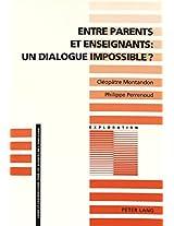 Entre Parents Et Enseignants: Un Dialogue Impossible?: Vers L'Analyse Sociologique Des Interactions Entre La Famille Et L'Ecole (Exploration)