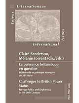 La Puissance Britannique en Question Challenges to British Power Status: Diplomatie Et Politique Etrangere Au 20e Siecle Foreign Policy and Diplomacy ... (Enjeux Internationaux/International Issues)