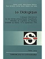 Le Dialogique: Colloque International Sur Les Formes Philosophiques, Linguistiques, Litteraires, Et Cognitives Du Dialogue. Organise Par Le ... (Sciences Pour La Communication (Hardcover))